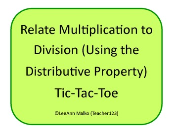 Relate Multiplication to Division (Using the Distributive Property) Tic-Tac-Toe