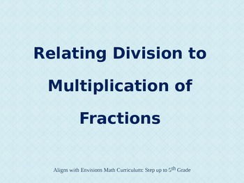 Relating Division to Multiplication of Fractions