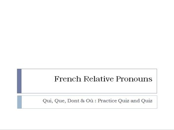Relative Pronouns : Practice Quiz AND Regular Quiz (qui, que, dont, où)