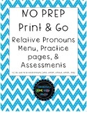 NO PREP Relative Pronouns Print & Go Menu, Practice pages and Assessments