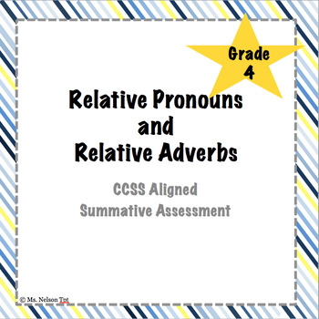 {Relative Pronouns and Adverbs - Summative Assessment} CCSS ELA-Literacy.L.4.1A