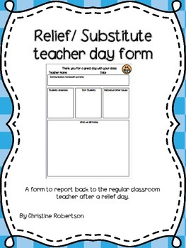 Relief/substitute teacher day form: Report to the teacher
