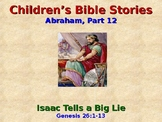 Religion - Children's Bible Stories - Abraham, Part 12 - Isaac Tells a Big Lie