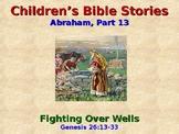 Religion - Children's Bible Stories - Abraham, Part 13 - Fighting Over Wells