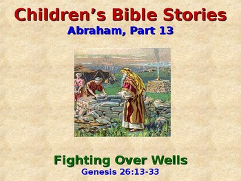 Religion - Children's Bible Stories - Abraham, Part 13 - Fighting Over Wells