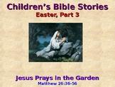 Religion - Children's Bible Stories - Easter, Part 3 - Jesus Prays in the Garden