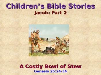 Religion - Children's Bible Stories - Jacob, Part 2 - A Costly Bowl of Stew