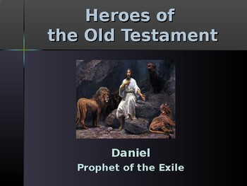 Religion - Heroes of the Old Testament - Daniel - Prophet of the Exile