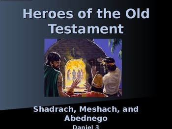 Religion – Heroes of the Old Testament - Shadrach, Meshach, and Abednego
