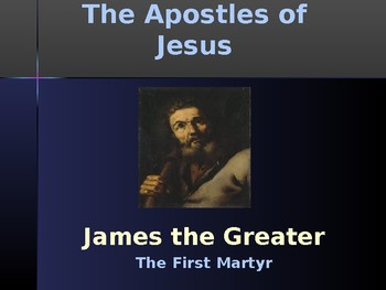 Religion – The Apostles of Jesus – James the Greater