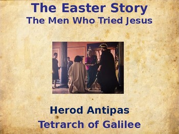 Religion - The Easter Story - Herod Antipas - Tetrarch of Galiee