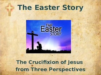 Religion - The Easter Story - The Crucifixion of Jesus - From Three Perspectives