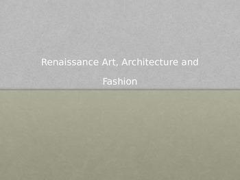Renaissance Art, Architecture and Fashion Power Point