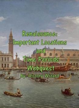 Renaissance: Important Locations and Time Periods Webquest
