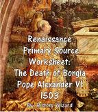Renaissance Primary Source Worksheet: The Death of Borgia Pope Alexander VI 1503