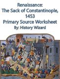 Renaissance: The Sack of Constantinople, 1453 Primary Source Worksheet