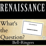 Renaissance What's the Question Bell-Ringers for Renaissance Unit
