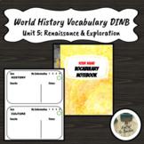 Renaissance and Exploration World History Unit 5  Vocabulary Notebook DINB