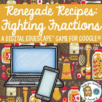 Renegade Recipes- Fighting Fractions: A Digital EduEscape™ Game for Google®