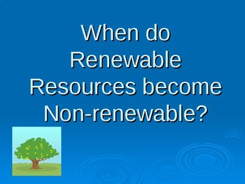 Renewable  Becomes Non-renewable
