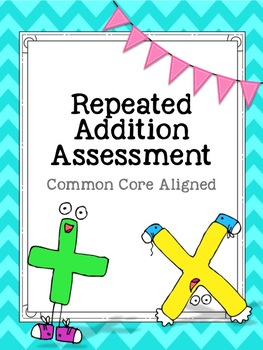 Repeated Addition Unit Assessment- Common Core Aligned