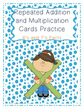 Repeated Addition and Multiplication Practice Cards 6's and 7's