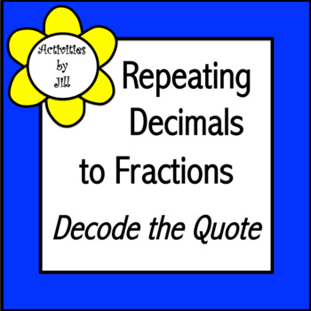 Repeating Decimals to Fractions Decode the Quote