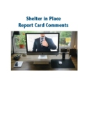 """Report Card Comments/Narrative for Shelter in Place (K) """"Corona virus comments"""""""