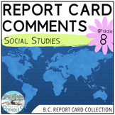 Report Card Comments - SOCIAL STUDIES - British Columbia New Curriculum Grade 8