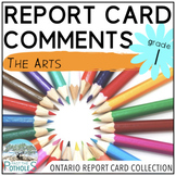 Report Card Comments - Ontario Grade 1 Arts - EDITABLE