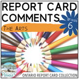 Report Card Comments - The Arts - Grade 6