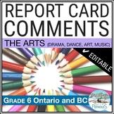 Report Card Comments - Ontario Grade 6 Arts (Music,Dance,Drama,Visual) EDITABLE