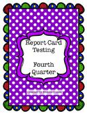 Report Card Testing: Fourth Quarter
