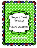 Report Card Testing: Third Quarter