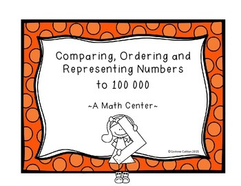 Representing, Comparing, Ordering Numbers to 100 000 A Place Value MATH CENTER