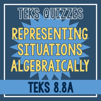 Representing Situations Algebraically Quiz (TEKS 8.8A)