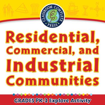 Residential, Commercial, and Industrial Communities - Explore - PC Gr. PK-2