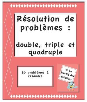 Résolution de problèmes : double, triple et quadruple