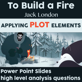 To Build a Fire by Jack London (Plot, About the Author, High Level Questions)
