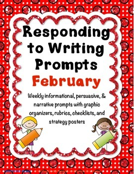 Responding to Writing Prompts - February-Informational, Persuasive, & Narrative