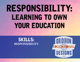 Responsibility:LEARNING TO OWN YOUR EDUCATION