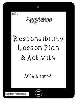 Responsibility lesson plan and activity! app4that! ASCA Aligned!