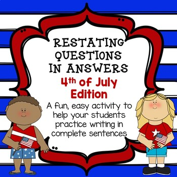 Restating Questions: 4th of July Edition (Answering in Complete Sentences)
