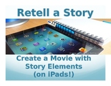 Retell a Story: Create a Movie with Story Elements  (on iPads!)