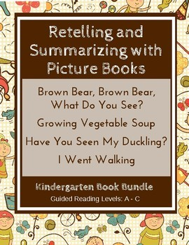 Retelling and Summarizing with Picture Books (Kindergarten Book Bundle) CCSS
