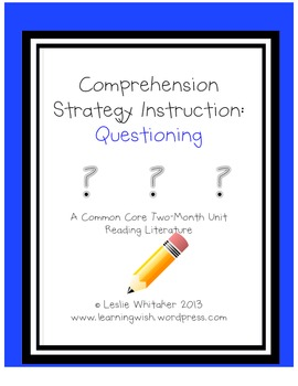 Rethinking Comprehension Strategy Instruction: Questioning Unit for Common Core