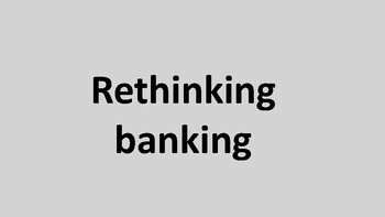 How can we rethink banking?