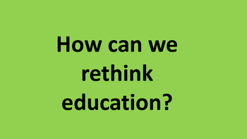 How can we rethink education?