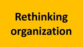 Rethinking organization