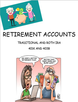 Retirement Accounts - Traditional and Roth IRA, 401K, 403B